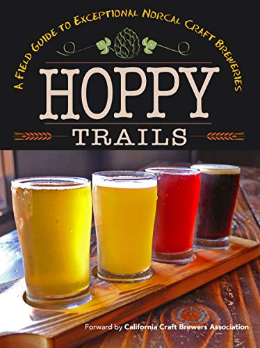 Hoppy Trails: A Field Guide to Exceptional NorCal Craft Breweries