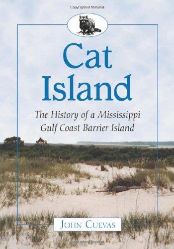 Cat Island: The History of a Mississippi Gulf Coast Barrier Island ()