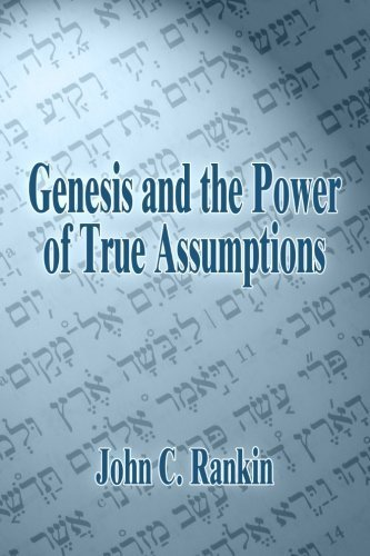 Genesis and the Power of True Assumptions by John C. Rankin (2013-05-09)