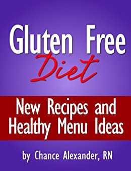 Gluten Free Diet:  New Recipes and Healthy Menu Ideas! by [Alexander RN, Chance]