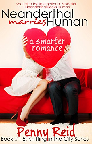 Neanderthal Marries Human: A Smarter Romance (Knitting in the City) by [Reid, Penny]