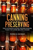 pressure cooker canner recipes - CANNING AND PRESERVING: the Ultimate Guide for Beginners: (all about supplies, equipment + 9 easy recipes  for dummies)