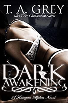 Dark Awakening - Book #2 (The Kategan Alphas series): The Kategan Alphas book #2 by [Grey, T. A.]