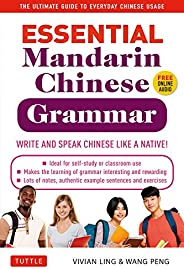 Essential Mandarin Chinese Grammar: Write and Speak Chinese Like a Native! The Ultimate Guide to Everyday Chin
