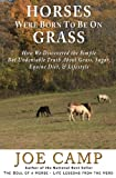 img - for Horses Were Born to be on Grass: How We Discovered the Simple But Undeniable Truth About Grass, Sugar, Equine Diet, & Lifestyle book / textbook / text book