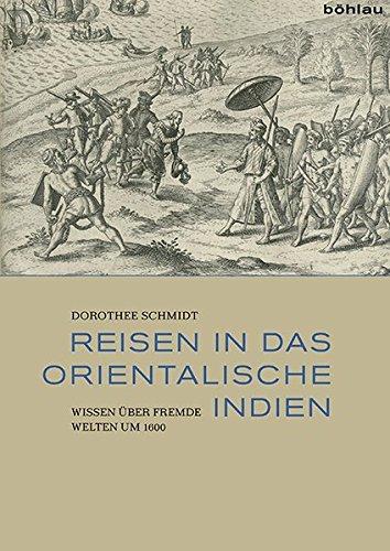 Reisen in das Orientalische Indien: Wissen über fremde Welten um 1600 Gebundenes Buch – 15. August 2016 Dorothee Schmidt Böhlau Köln 3412225126 Geschichte / Neuzeit