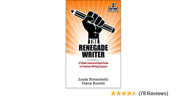 Amazon The Renegade Writer A Totally Unconventional Guide To