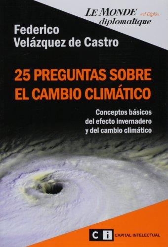 Descargar Libro 25 Preguntas Sobre El Cambio Climatico/ 25 Questions Of The Climate Change De Federico Velazquez Federico Velazquez De Castro Gonzalez