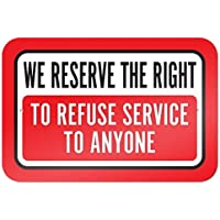 We Reserve The Right To Refuse Service To