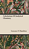 Calculations of Analytical Chemistry, Leicester F. Hamilton, 1443728799