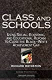 img - for Class And Schools: Using Social, Economic, And Educational Reform To Close The Black-White Achievement Gap 8.8.2004 edition by Richard Rothstein (2004) Paperback book / textbook / text book