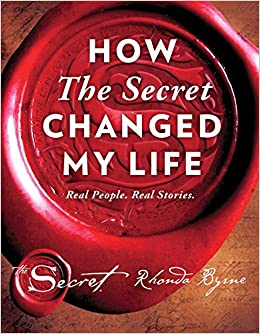 How The Secret Changed My Life: Real People. Real Stories.: Byrne, Rhonda:  9781501138263: Amazon.com: Books