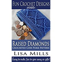 Raised Diamonds Crocheted Coin Purse Pattern: Easy to make, fun to give away as gifts! (Fun Crochet Designs Crocheted Purse Collection Book 9)