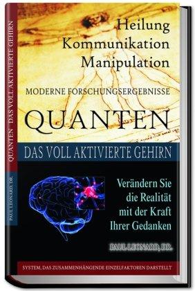 Quanten Heilung Kommunikation Manipulation: Das voll aktivierte Gehirn. Realität verändern mit der Kraft der Gedanken.