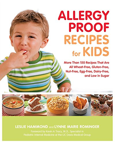 Allergy Proof Recipes for Kids: More Than 150 Recipes That are All Wheat-Free, Gluten-Free, Nut-Free, Egg-Free and Low i