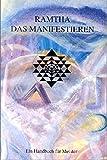 Ramtha. Das Manifestieren: Ein Handbuch für Meister (In der Tat - Ramtha)
