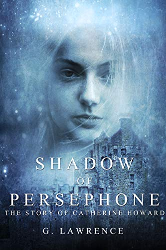 Shadow of Persephone (The Story of Catherine Howard Book 1) por G. Lawrence