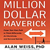 Million Dollar Maverick: Forge Your Own Path to Think Differenly, Act Decisively, and Succeed Quickly