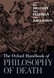 The Oxford Handbook of Philosophy of Death (Oxford Handbooks)