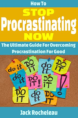 How To Stop Procrastinating Now The Ultimate Guide For Overcoming Procrastination For Good Chronic