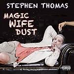 Magic Wife Dust | Stephen Thomas