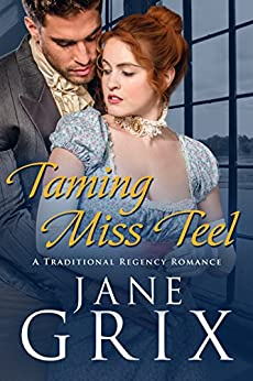 Taming Miss Teel: A Traditional Regency Romance by [Grix, Jane]