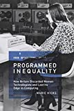 #10: Programmed Inequality: How Britain Discarded Women Technologists and Lost Its Edge in Computing (History of Computing)