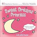 Sweet Dreams Princess: God's Little Princess Bedtime Bible Stories, Devotions, & Prayers | Sheila Walsh