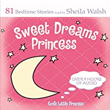Sweet Dreams Princess: God's Little Princess Bedtime Bible Stories, Devotions, & Prayers Audiobook by Sheila Walsh Narrated by Sheila Walsh
