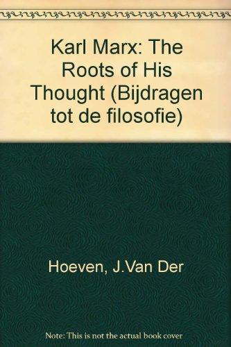 Karl Marx: The Roots of His Thought (Bijdragen tot de filosofie ; 8)