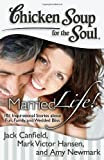 chicken soup for the soul for men - Chicken Soup for the Soul: Married Life!: 101 Inspirational Stories about Fun, Family, and Wedded Bliss