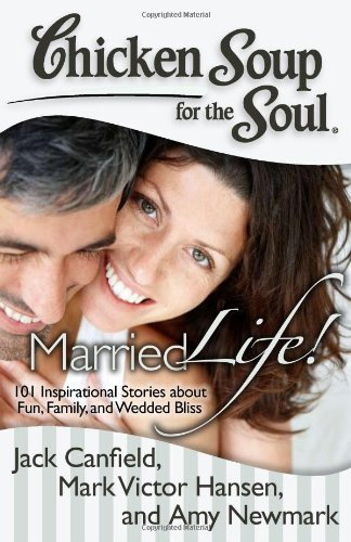 Chicken Soup for the Soul: Married Life!: 101 Inspirational Stories about Fun, Family, and Wedded Bliss]()
