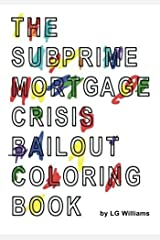 The SubPrime Mortgage Crisis Bailout Coloring Book by LG Williams (2013-10-30) Mass Market Paperback