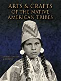 Arts and Crafts of the Native American Tribes, Bill Yenne and Michael G. Johnson, 1554079020