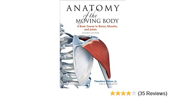 Anatomy Of The Moving Body Second Edition A Basic Course In Bones