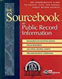 The Sourcebook to Public Record Information : The Comprehensive Guide to County, State and Federal Public Record Sources, Michael Sankey, Peter Weber, 1879792923