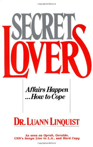 Secret Lovers: Affairs Happen . . . How to Cope