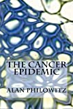 The Cancer Epidemic, Alan Philowitz, 148000734X