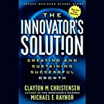 The Innovator's Solution: Creating and Sustaining Successful Growth | Clayton M. Christensen,Michael E. Raynor