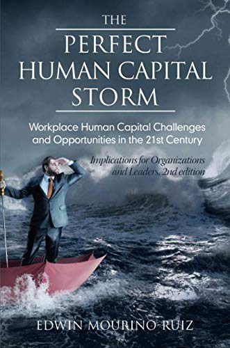 The Perfect Human Capital Storm: Workplace Human Capital Challenges and Opportunities in the 21st Century (NA) (Challenges Of Human Resource Management In 21st Century)