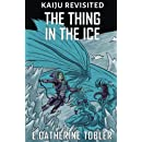 The Thing In The Ice (Kaiju Revisited) (Volume 4)
