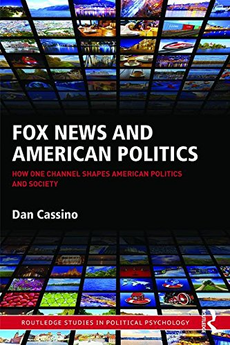 Fox News And American Politics  How One Channel Shapes American Politics And Society  Routledge Studies In Political Psychology