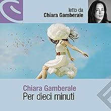 Per dieci minuti Audiobook by Chiara Gamberale Narrated by Chiara Gamberale