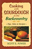 Cooking with Sourdough in the Backcountry, Scott Power, 0966979575