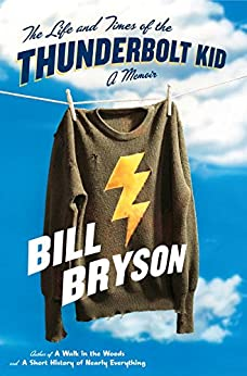 The Life and Times of the Thunderbolt Kid: A Memoir by [Bryson, Bill]