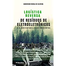 Logística reversa de resíduos de eletroeletrônicos e a sustentabilidade ambiental (Portuguese Edition)
