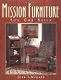 Mission Furniture You Can Build, John D. Wagner, 1576300404