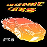 Awesome Cars Coloring Book: Adult & Kids Coloring Pages Filled With Luxury Cars, Oldtimers, Classic Automobiles, Sedans, American Muscle Cars, Dream...
