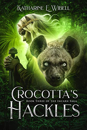 Crocotta's Hackles (The Incarn Saga Book 3) by [Wibell, Katharine]