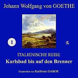 Karlsbad bis auf den Brenner (Italienische Reise 1)